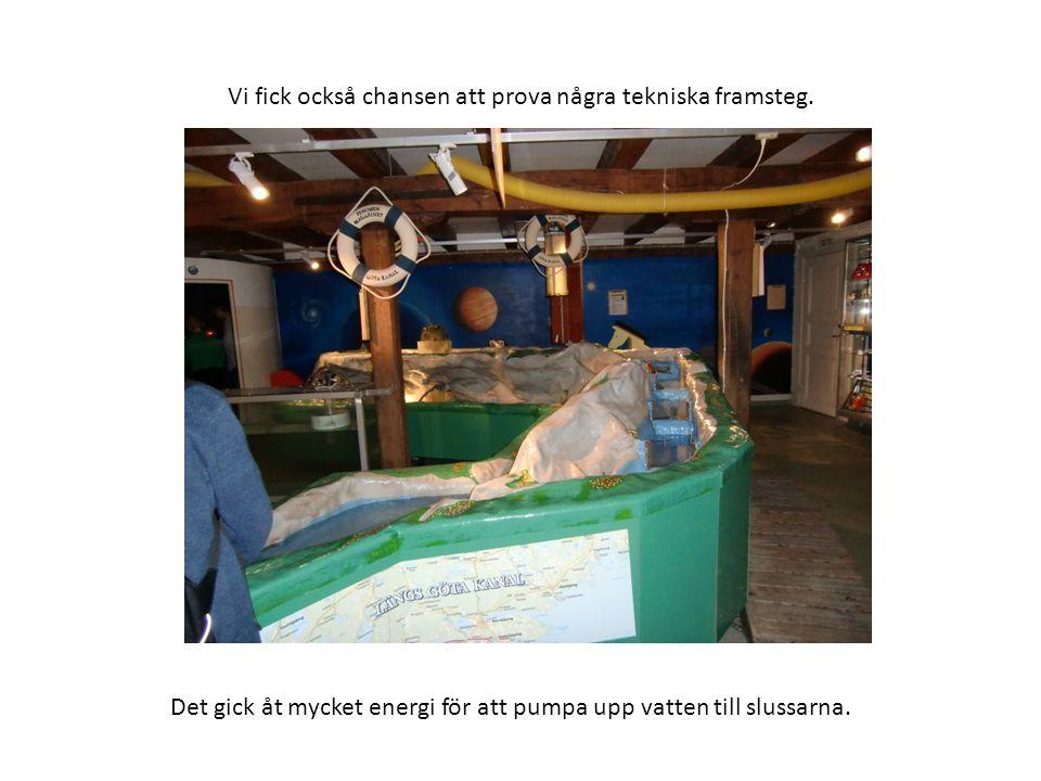 Vi fick också chansen att prova några tekniska framsteg. Det gick åt mycket energi för att pumpa upp vatten till slussarna.