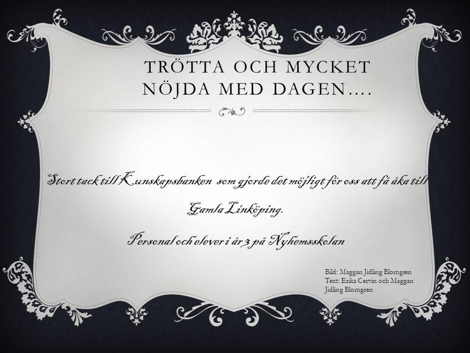 TRÖTTA OCH MYCKET NÖJDA MED DAGEN…. Stort tack till Kunskapsbanken som gjorde det möjligt för oss att få åka till Gamla Linköping. Personal och elever