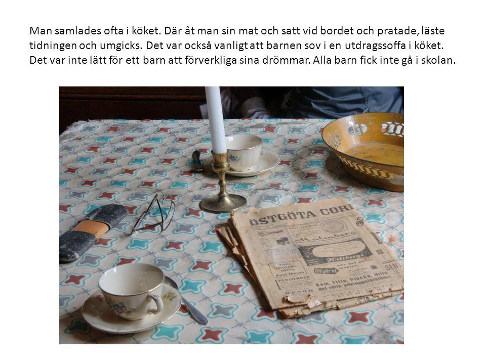 Man samlades ofta i köket. Där åt man sin mat och satt vid bordet och pratade, läste tidningen och umgicks. Det var också vanligt att barnen sov i en