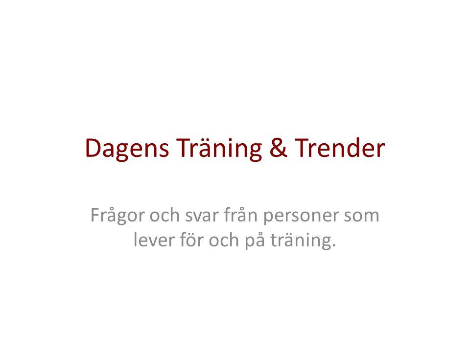 Dagens Träning & Trender Frågor och svar från personer som lever för och på träning.