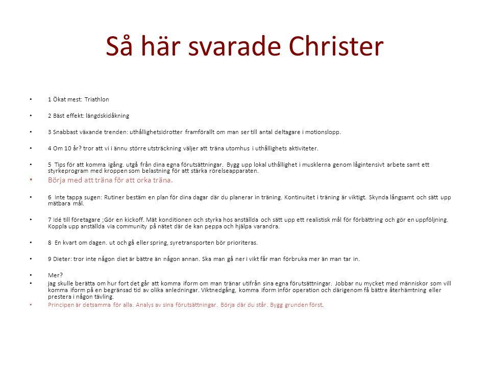 Så här svarade Christer • 1 Ökat mest: Triathlon • 2 Bäst effekt: längdskidåkning • 3 Snabbast växande trenden: uthållighetsidrotter framförallt om ma