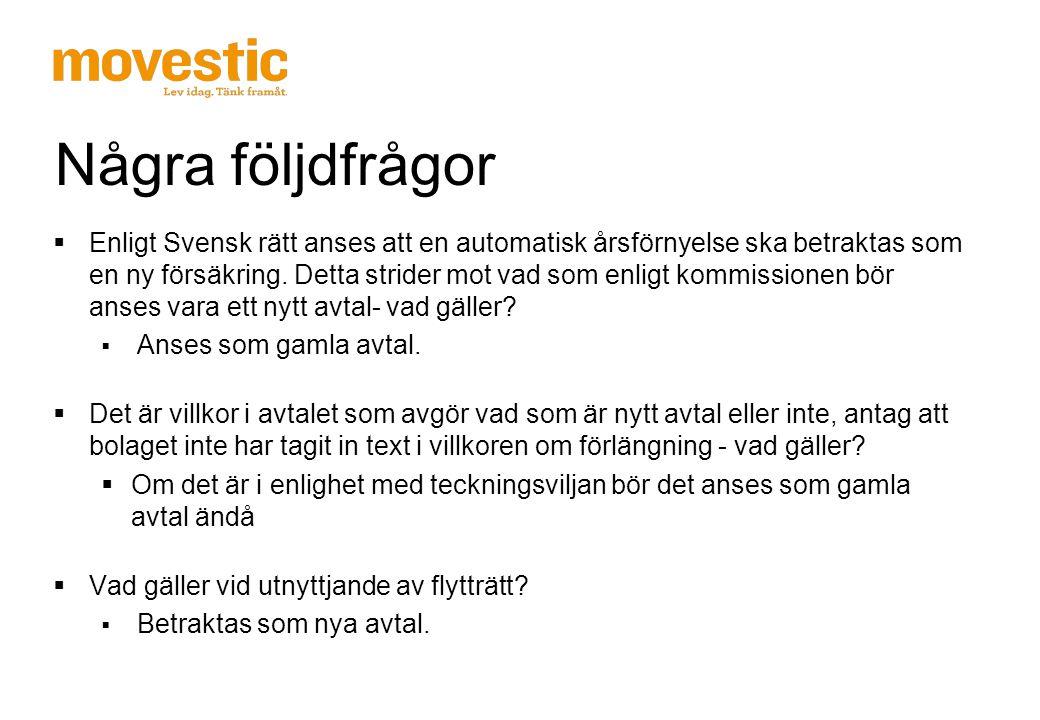 Några följdfrågor  Enligt Svensk rätt anses att en automatisk årsförnyelse ska betraktas som en ny försäkring. Detta strider mot vad som enligt kommi