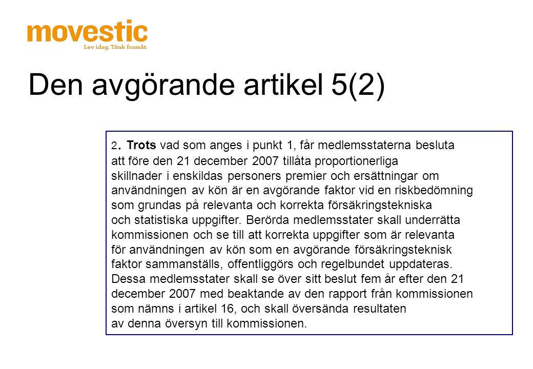 Kön som beräkningsfaktor  Direktivet förbjuder alla resultat där skillnader uppstår i enskilda personers premier och ersättningar till följd av användningen av kön som en faktor vid beräkningen av premier och ersättningar.
