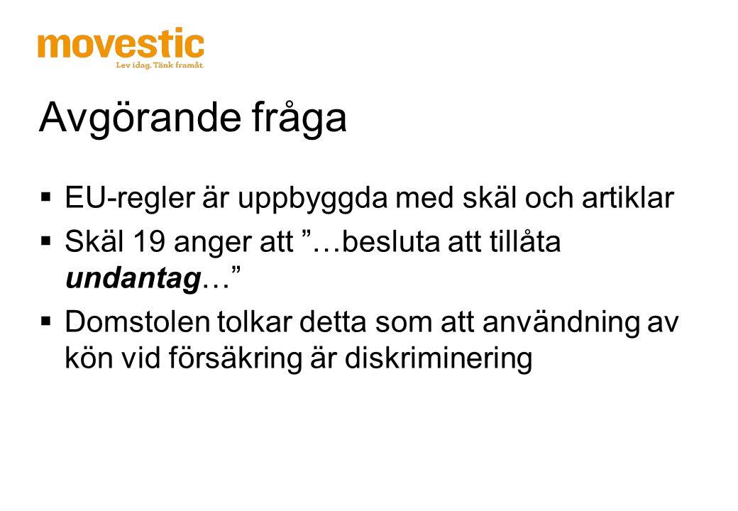 Bakgrund  Direktiv 2004/113/EG, förbud mot att diskriminera, men i försäkringssammanhang ok att använda kön som beräkningsfaktor under vissa förutsättningar  Dom EU-domstolen 22 december 2011 – förbjudet att använda kön  DS 2011:31, förslag på hur införlivandet av direktivet ska ändras i svensk lag  Finansmarknadskommitten utredning december 2011 – analys av konsekvenser  Kommissionen har i slutet av december avlämnat ett tolkningsmeddelande  Svensk försäkring deltog i en hearing på arbetsmarknadsdepartementet 12 januari  Synpunkter avlämnade till dep den 16 januari  Lagrådsremiss 9 feb 2012  Proposition 15 mars 2012