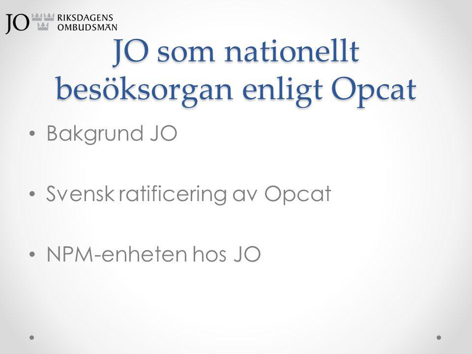 JO som nationellt besöksorgan enligt Opcat • Bakgrund JO • Svensk ratificering av Opcat • NPM-enheten hos JO