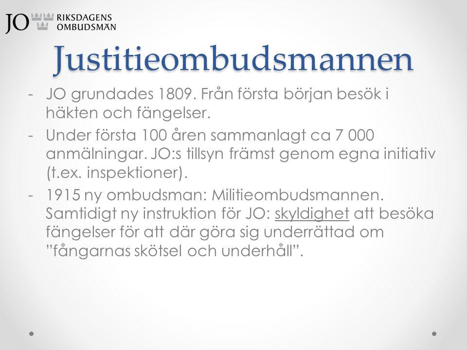 Justitieombudsmannen -JO grundades 1809. Från första början besök i häkten och fängelser. -Under första 100 åren sammanlagt ca 7 000 anmälningar. JO:s