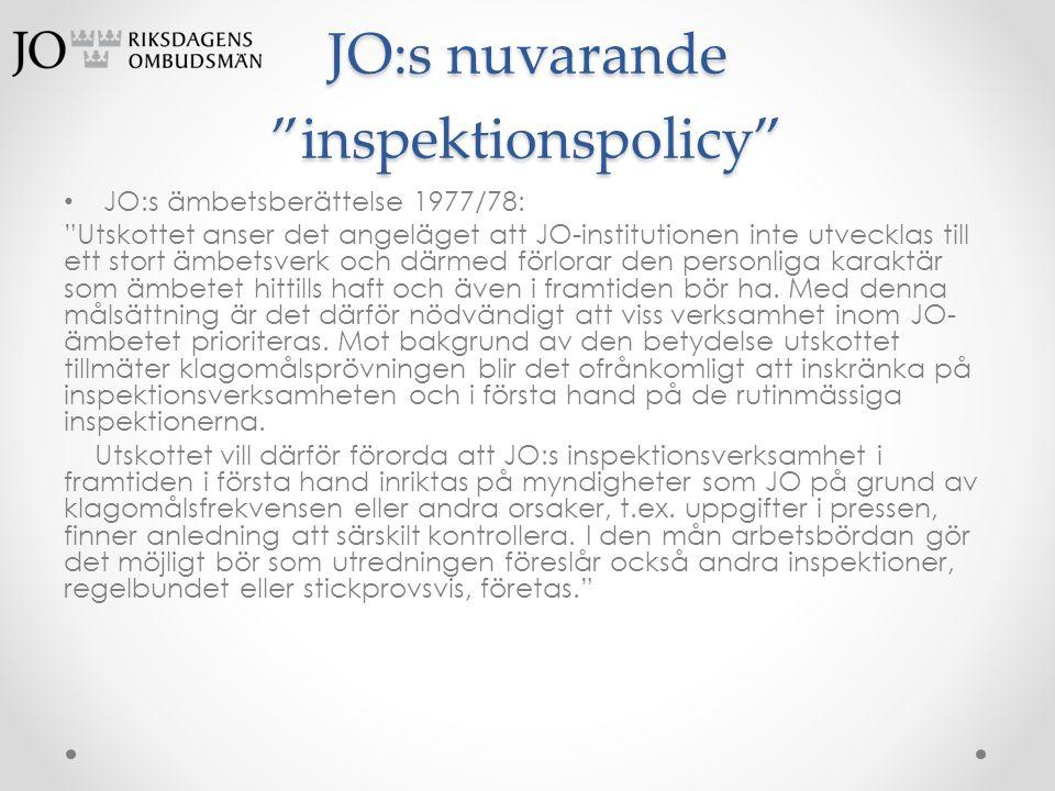 """JO:s nuvarande """"inspektionspolicy"""" • JO:s ämbetsberättelse 1977/78: """"Utskottet anser det angeläget att JO-institutionen inte utvecklas till ett stort"""