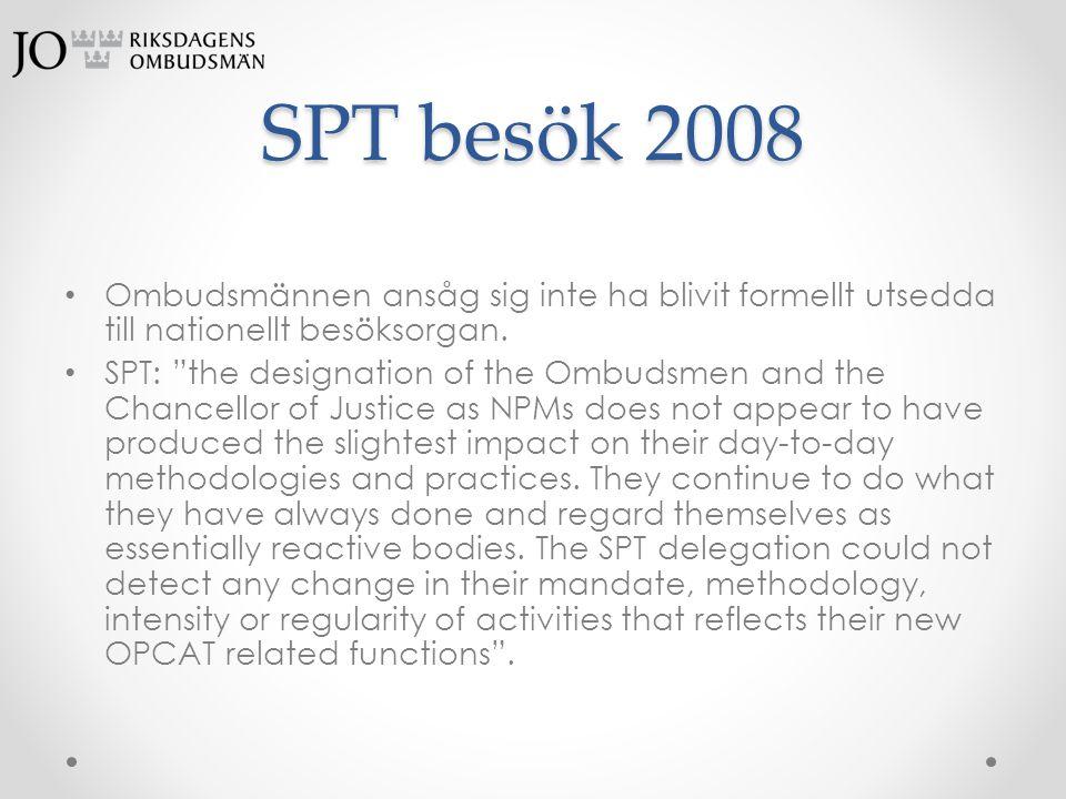 """SPT besök 2008 • Ombudsmännen ansåg sig inte ha blivit formellt utsedda till nationellt besöksorgan. • SPT: """"the designation of the Ombudsmen and the"""