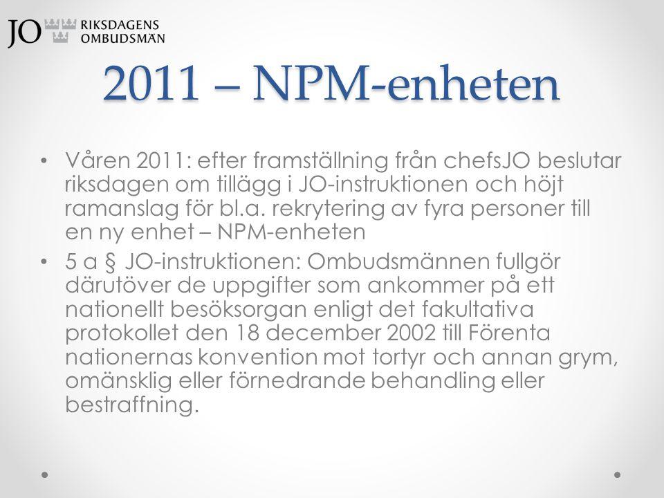 2011 – NPM-enheten • Våren 2011: efter framställning från chefsJO beslutar riksdagen om tillägg i JO-instruktionen och höjt ramanslag för bl.a. rekryt