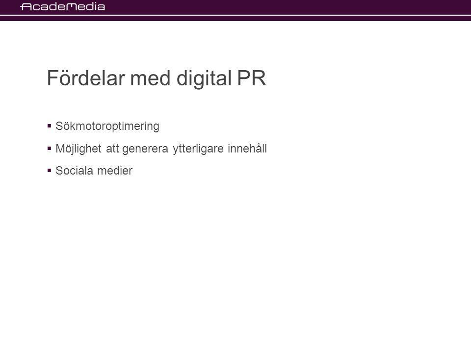 Fördelar med digital PR  Sökmotoroptimering  Möjlighet att generera ytterligare innehåll  Sociala medier