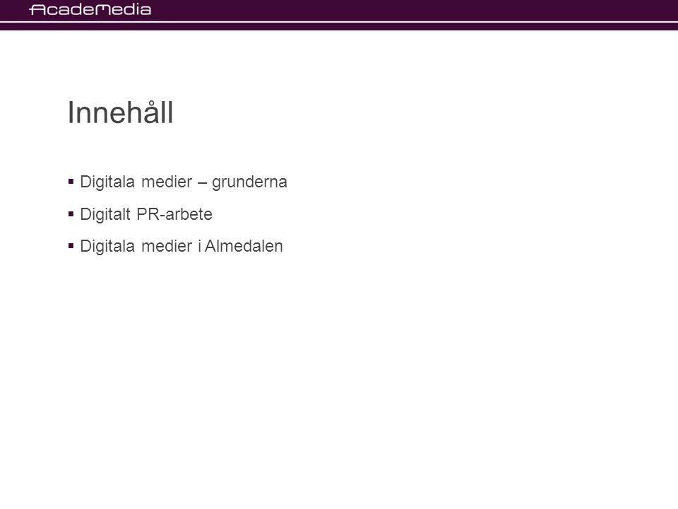 Innehåll  Digitala medier – grunderna  Digitalt PR-arbete  Digitala medier i Almedalen