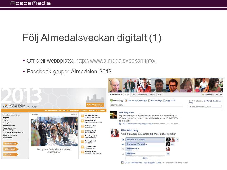 Följ Almedalsveckan digitalt (1)  Officiell webbplats: http://www.almedalsveckan.info/http://www.almedalsveckan.info/  Facebook-grupp: Almedalen 2013