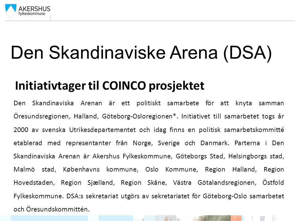 Den Skandinaviske Arena (DSA) Initiativtager til COINCO prosjektet Den Skandinaviska Arenan är ett politiskt samarbete för att knyta samman Öresundsregionen, Halland, Göteborg-Osloregionen*.