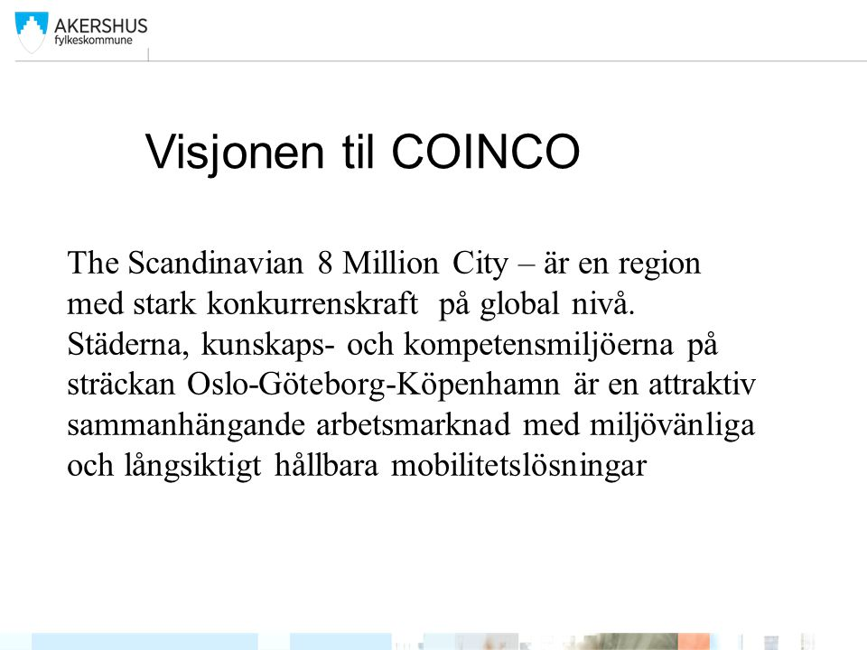 Visjonen til COINCO The Scandinavian 8 Million City – är en region med stark konkurrenskraft på global nivå. Städerna, kunskaps- och kompetensmiljöern
