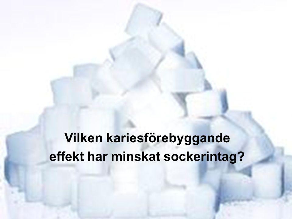 Vilken kariesförebyggande effekt har minskat sockerintag?