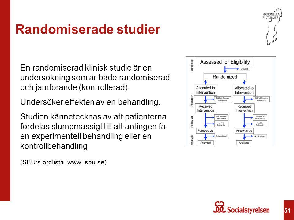 51 Randomiserade studier En randomiserad klinisk studie är en undersökning som är både randomiserad och jämförande (kontrollerad). Undersöker effekten