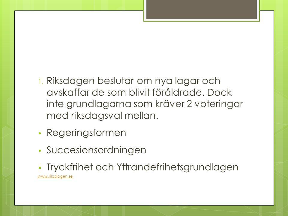 Regeringen  Uppgifter: 1.Förslag till riksdagen = proposition 2.
