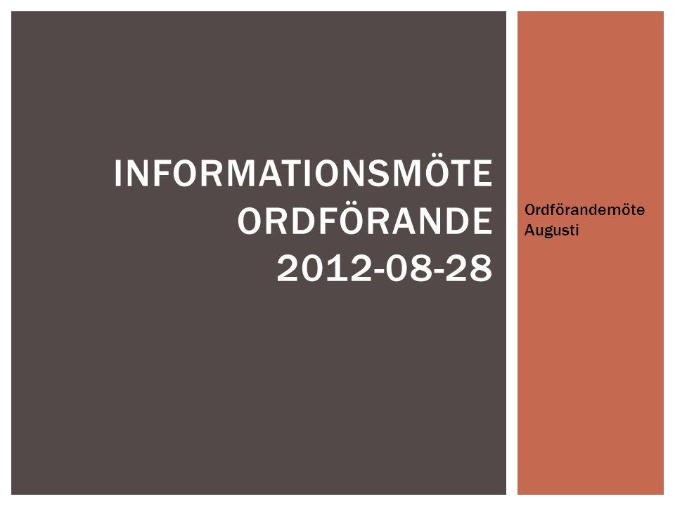 Ordförandemöte Augusti INFORMATIONSMÖTE ORDFÖRANDE 2012-08-28