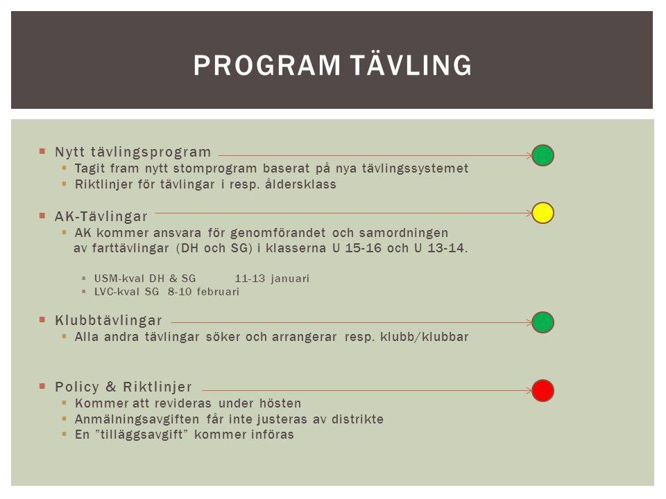  Nytt tävlingsprogram  Tagit fram nytt stomprogram baserat på nya tävlingssystemet  Riktlinjer för tävlingar i resp.