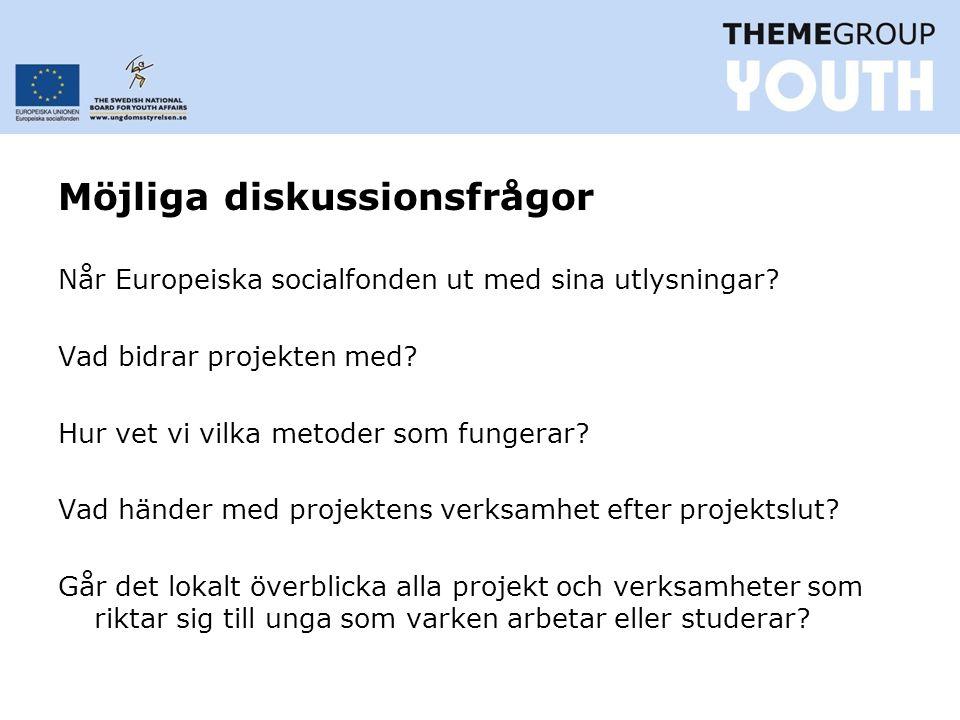 Möjliga diskussionsfrågor Når Europeiska socialfonden ut med sina utlysningar.