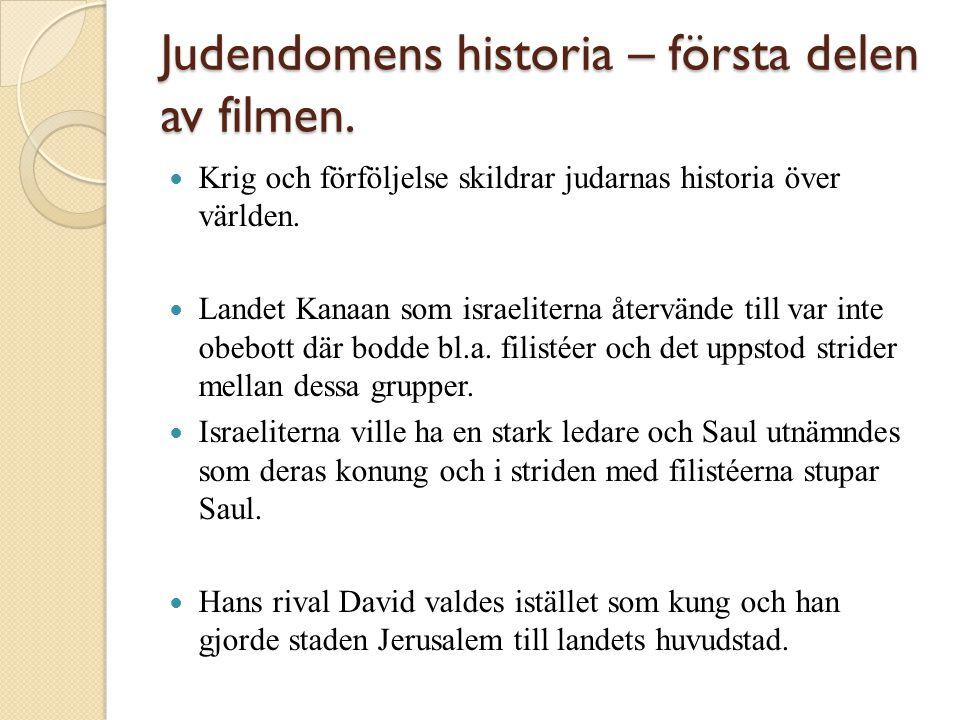 Judendomens historia – första delen av filmen.  Krig och förföljelse skildrar judarnas historia över världen.  Landet Kanaan som israeliterna återvä