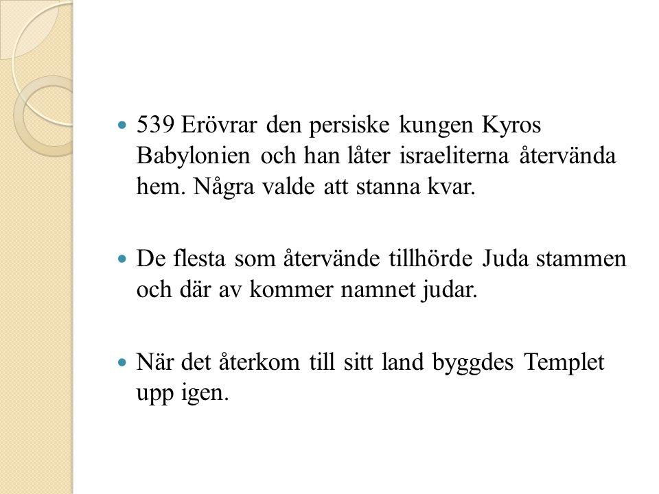  539 Erövrar den persiske kungen Kyros Babylonien och han låter israeliterna återvända hem. Några valde att stanna kvar.  De flesta som återvände ti
