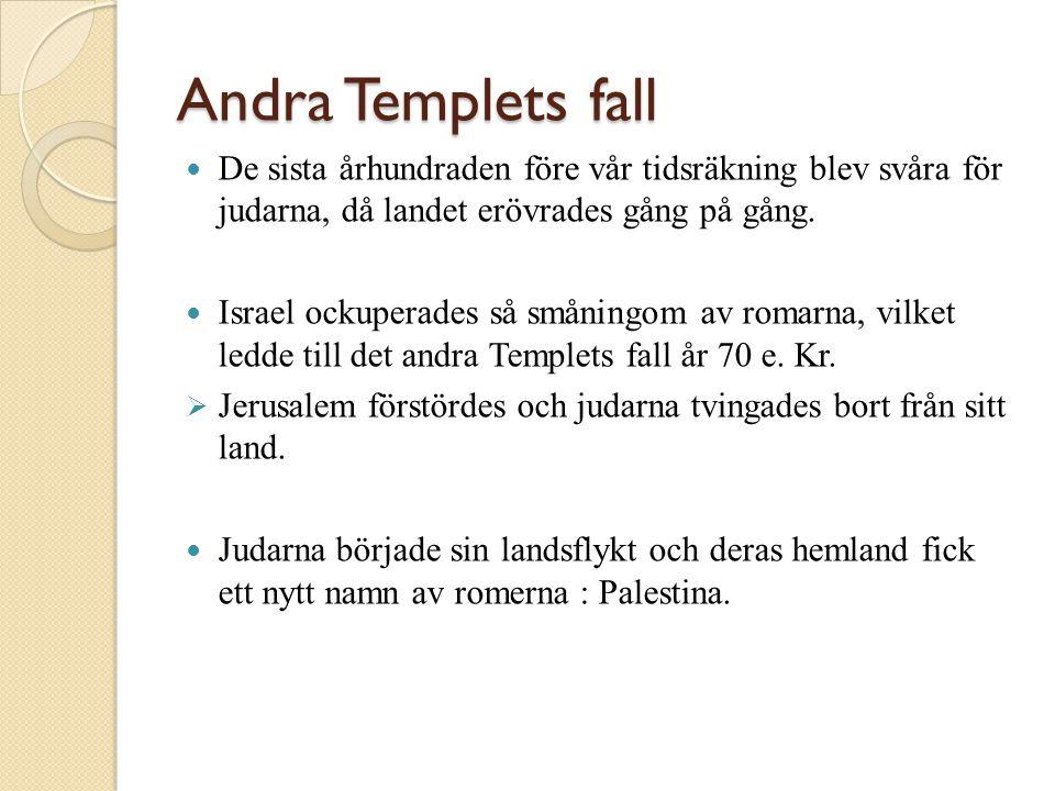 Andra Templets fall  De sista århundraden före vår tidsräkning blev svåra för judarna, då landet erövrades gång på gång.  Israel ockuperades så smån