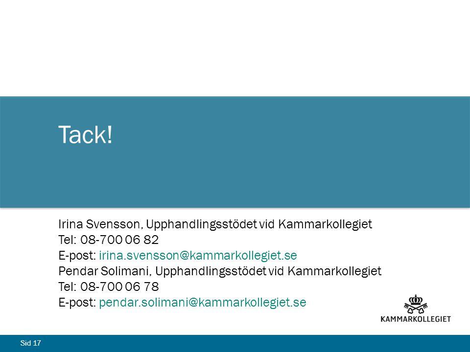 Sid 17 Tack! Irina Svensson, Upphandlingsstödet vid Kammarkollegiet Tel: 08-700 06 82 E-post: irina.svensson@kammarkollegiet.se Pendar Solimani, Uppha