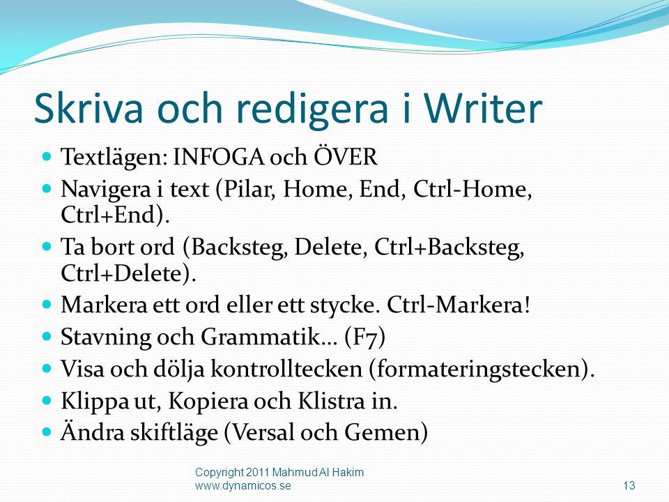 Skriva och redigera i Writer  Textlägen: INFOGA och ÖVER  Navigera i text (Pilar, Home, End, Ctrl-Home, Ctrl+End).  Ta bort ord (Backsteg, Delete,