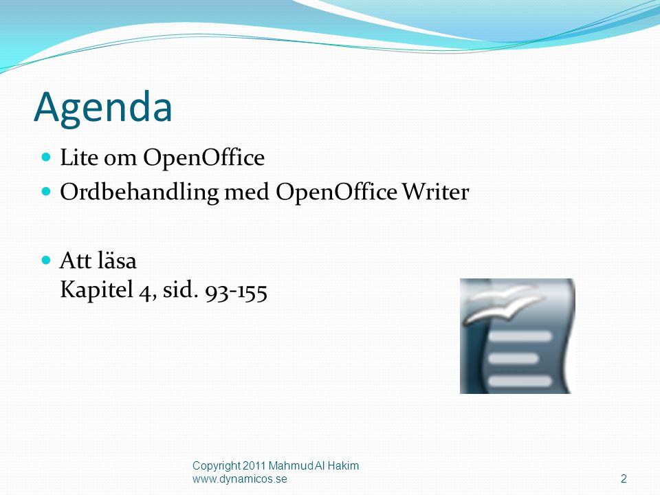 Agenda  Lite om OpenOffice  Ordbehandling med OpenOffice Writer  Att läsa Kapitel 4, sid. 93-155 2 Copyright 2011 Mahmud Al Hakim www.dynamicos.se