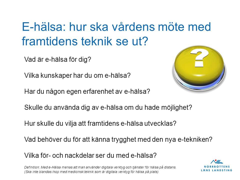 E-hälsa: hur ska vårdens möte med framtidens teknik se ut? Definition: Med e-Hälsa menas att man använder digitala verktyg och tjänster för hälsa på d