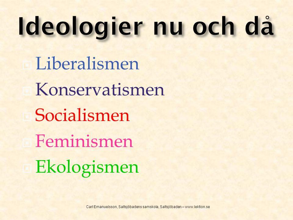  Liberalismen  Konservatismen  Socialismen  Feminismen  Ekologismen Carl Emanuelsson, Saltsjöbadens samskola, Saltsjöbaden – www.lektion.se