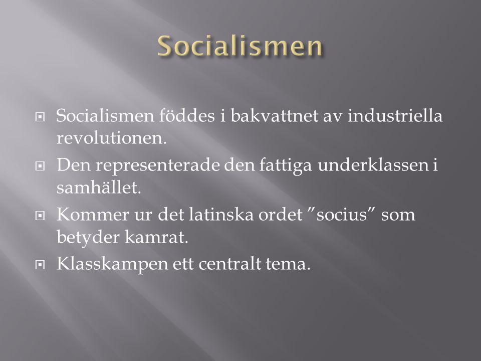  Socialismen föddes i bakvattnet av industriella revolutionen.  Den representerade den fattiga underklassen i samhället.  Kommer ur det latinska or