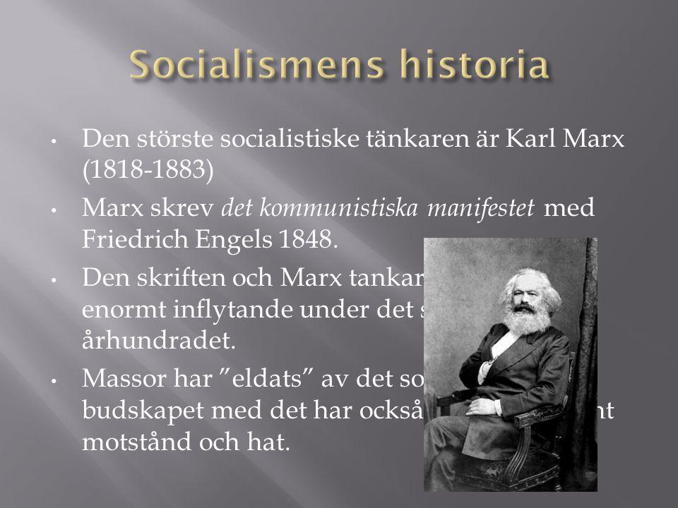 • Den störste socialistiske tänkaren är Karl Marx (1818-1883) • Marx skrev det kommunistiska manifestet med Friedrich Engels 1848. • Den skriften och