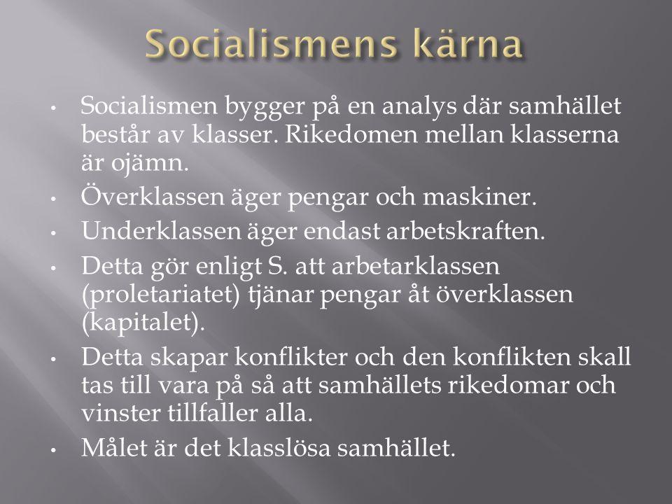 • Socialismen bygger på en analys där samhället består av klasser. Rikedomen mellan klasserna är ojämn. • Överklassen äger pengar och maskiner. • Unde
