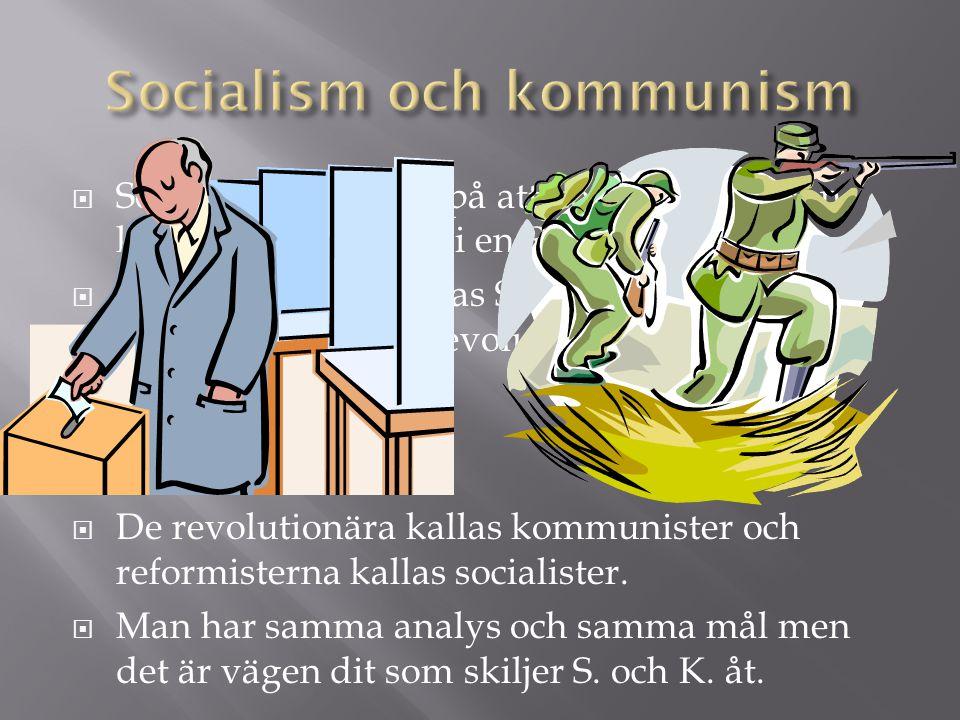  Socialismen bygger på att konflikten mellan klasserna utmynnar i en REVOLUTION!  Under 1800-talet delas Socialismen i en reformdel och i en revolut