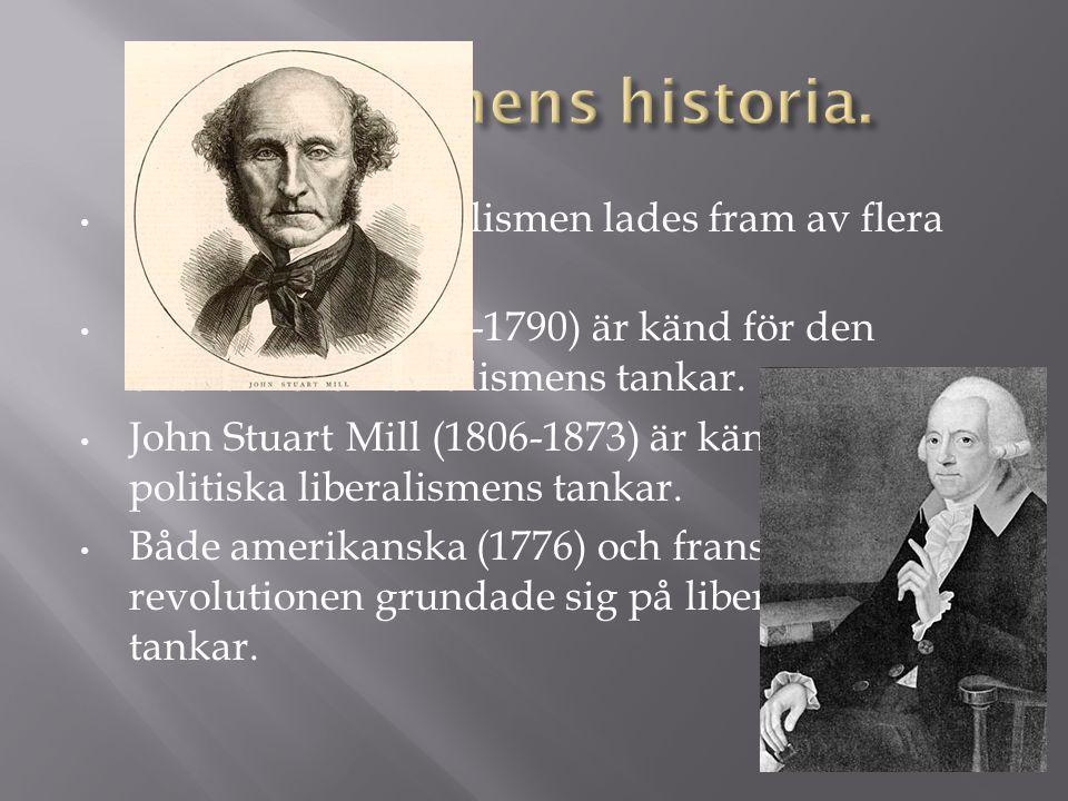 • Grunden till liberalismen lades fram av flera tänkare. • Adam Smith (1723-1790) är känd för den ekonomiska liberalismens tankar. • John Stuart Mill