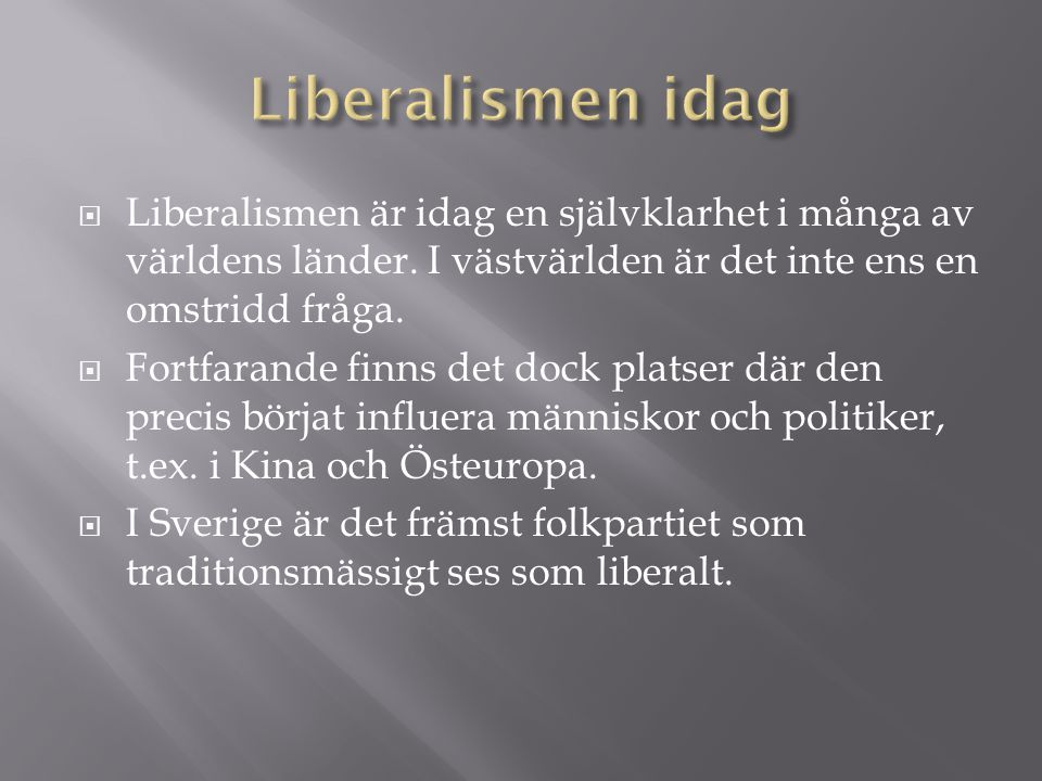  Liberalismen är idag en självklarhet i många av världens länder. I västvärlden är det inte ens en omstridd fråga.  Fortfarande finns det dock plats