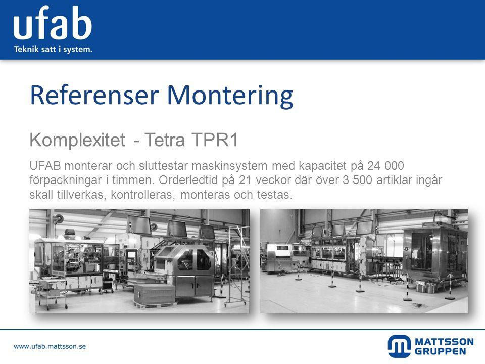Referenser Montering Komplexitet - Tetra TPR1 UFAB monterar och sluttestar maskinsystem med kapacitet på 24 000 förpackningar i timmen. Orderledtid på
