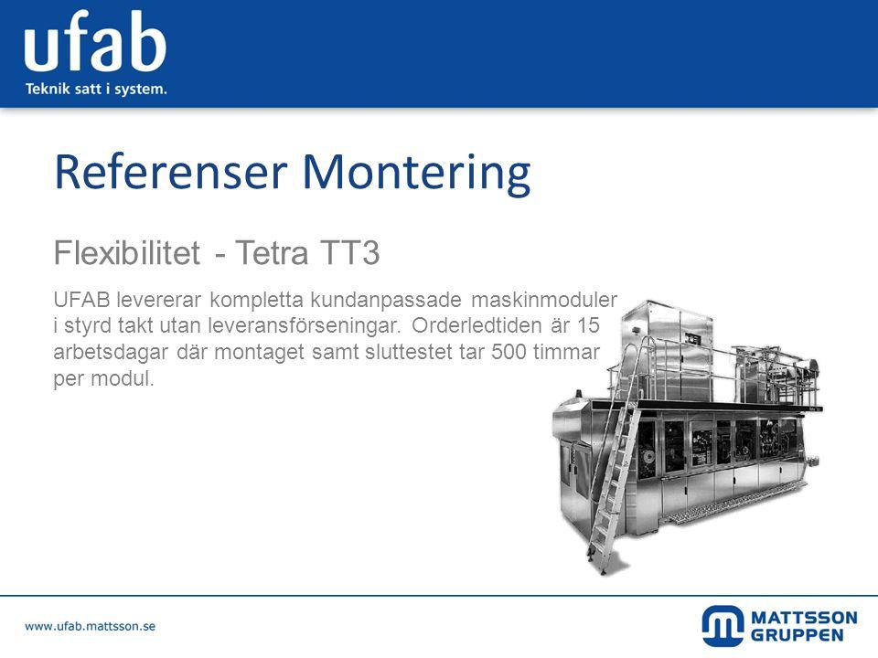 Referenser Montering Flexibilitet - Tetra TT3 UFAB levererar kompletta kundanpassade maskinmoduler i styrd takt utan leveransförseningar. Orderledtide