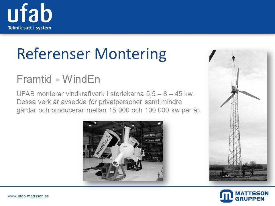 Referenser Montering Framtid - WindEn UFAB monterar vindkraftverk i storlekarna 5,5 – 8 – 45 kw. Dessa verk är avsedda för privatpersoner samt mindre
