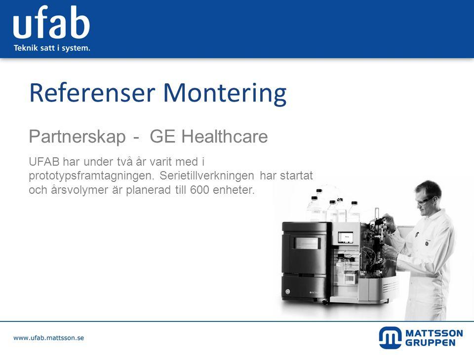 Referenser Montering Partnerskap - GE Healthcare UFAB har under två år varit med i prototypsframtagningen. Serietillverkningen har startat och årsvoly
