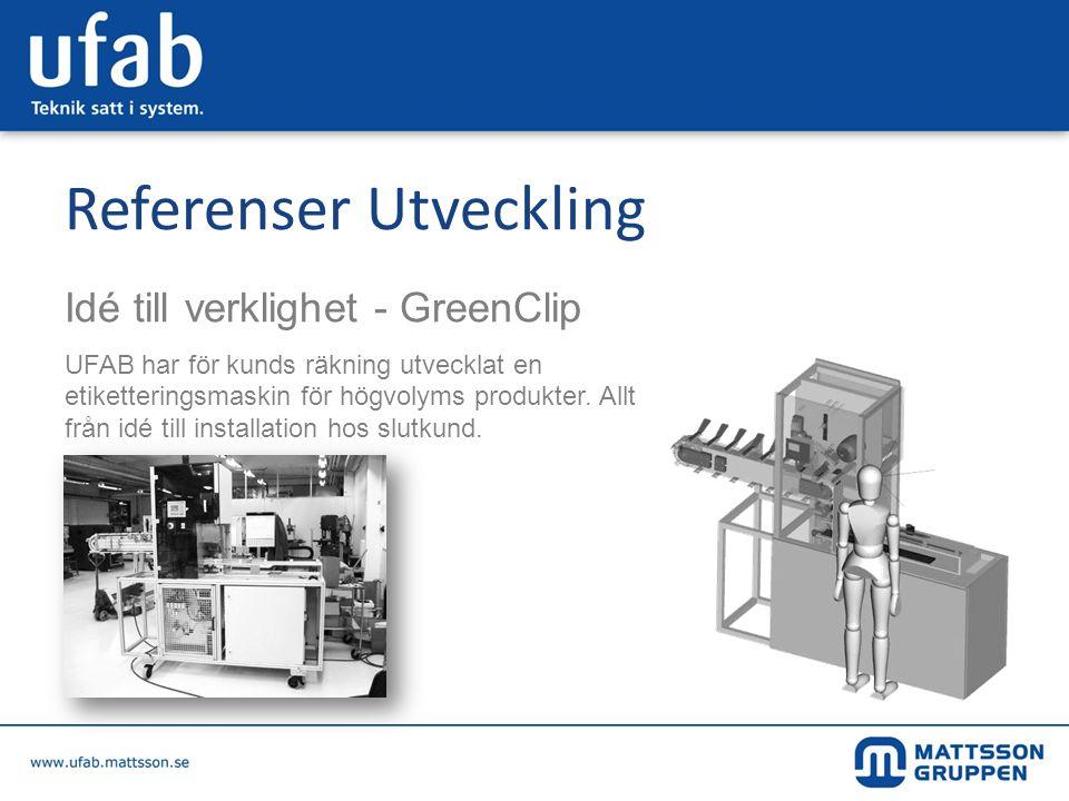 Referenser Utveckling Idé till verklighet - GreenClip UFAB har för kunds räkning utvecklat en etiketteringsmaskin för högvolyms produkter. Allt från i