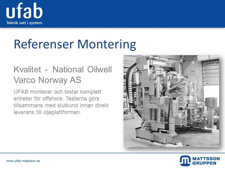 Referenser Montering Kvalitet - National Oilwell Varco Norway AS UFAB monterar och testar komplett enheter för offshore. Testerna görs tillsammans med