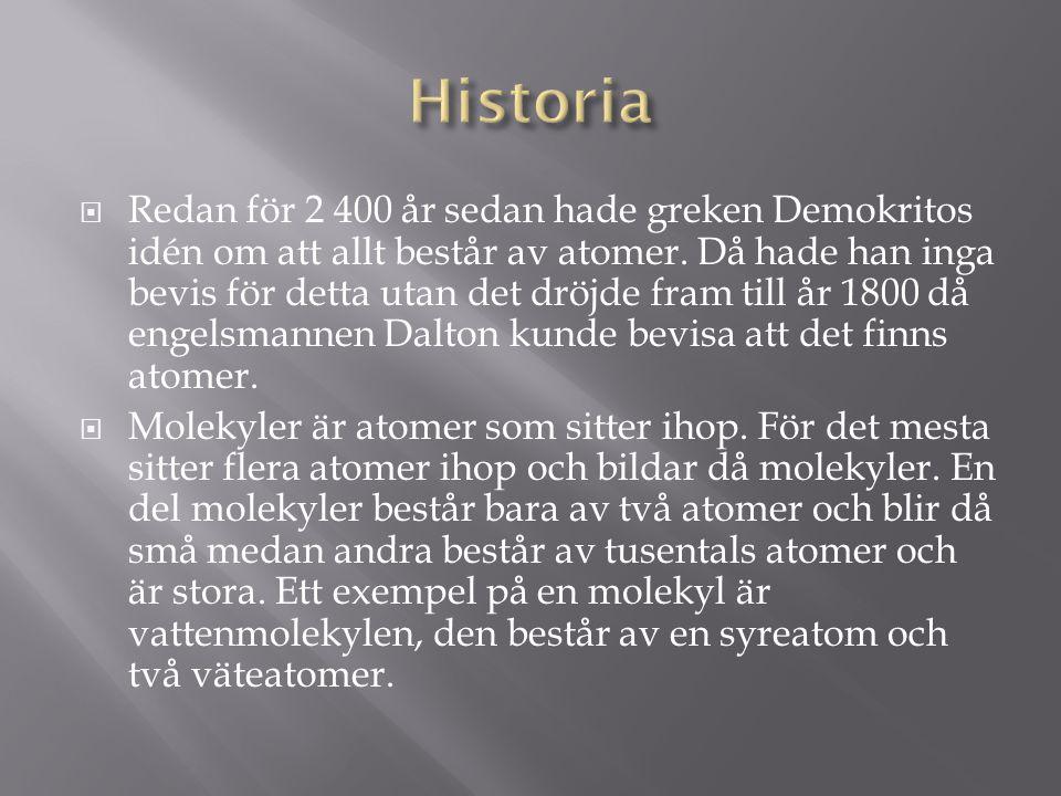  Redan för 2 400 år sedan hade greken Demokritos idén om att allt består av atomer. Då hade han inga bevis för detta utan det dröjde fram till år 180