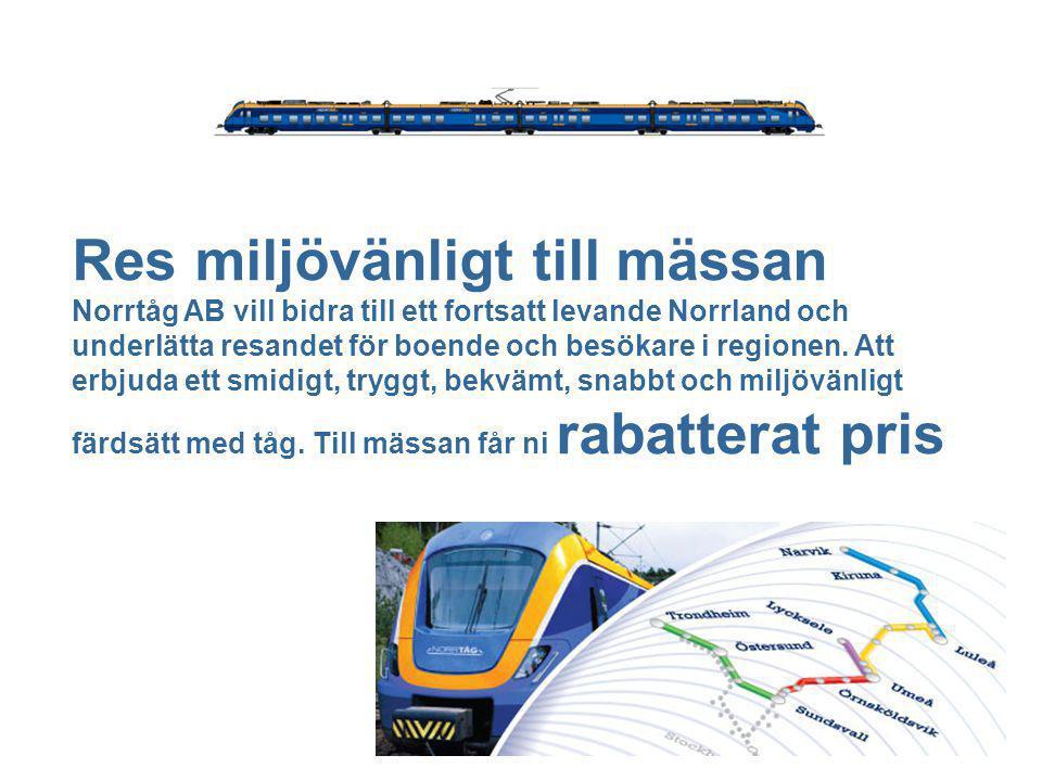 Res miljövänligt till mässan Norrtåg AB vill bidra till ett fortsatt levande Norrland och underlätta resandet för boende och besökare i regionen.