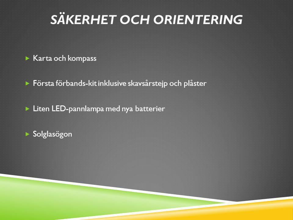 SÄKERHET OCH ORIENTERING  Karta och kompass  Första förbands-kit inklusive skavsårstejp och plåster  Liten LED-pannlampa med nya batterier  Solgla