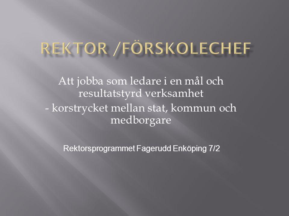Att jobba som ledare i en mål och resultatstyrd verksamhet - korstrycket mellan stat, kommun och medborgare Rektorsprogrammet Fagerudd Enköping 7/2