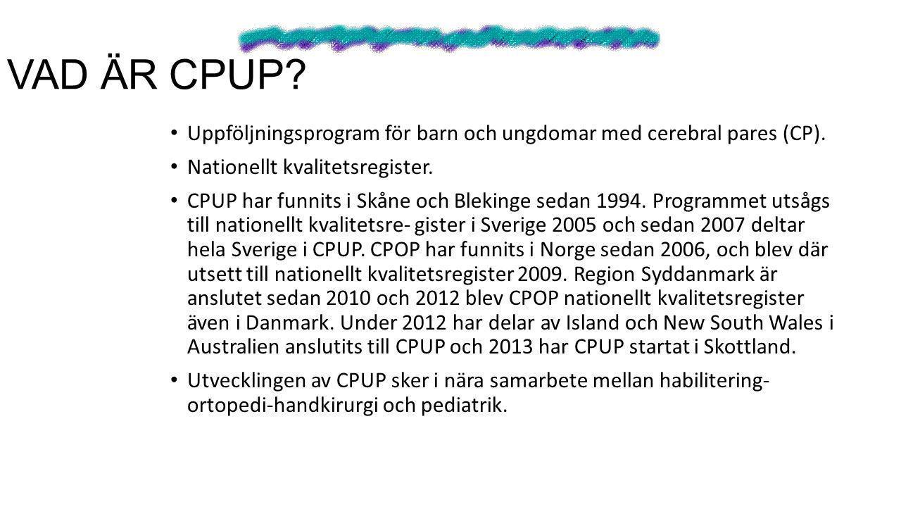 • Uppföljningsprogram för barn och ungdomar med cerebral pares (CP). • Nationellt kvalitetsregister. • CPUP har funnits i Skåne och Blekinge sedan 199