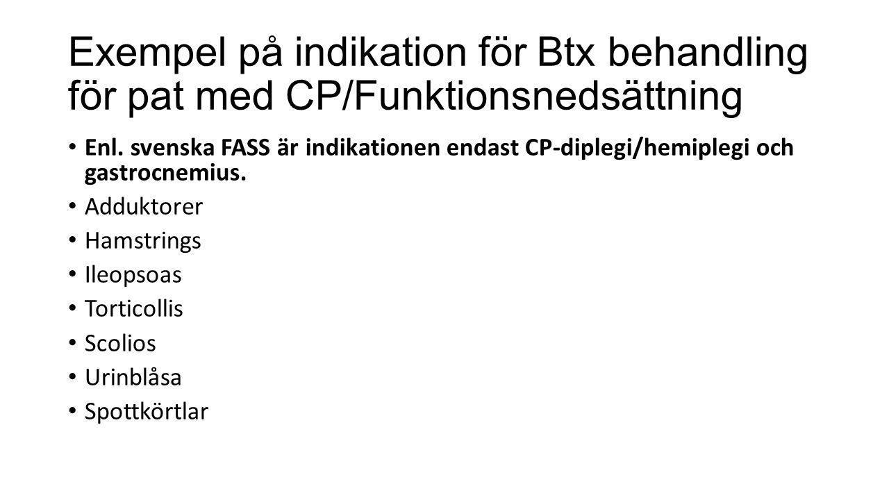 Exempel på indikation för Btx behandling för pat med CP/Funktionsnedsättning • Enl. svenska FASS är indikationen endast CP-diplegi/hemiplegi och gastr